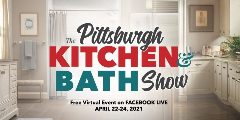The 2021 Pittsburgh Kitchen & Bath Show Presented by Cabinet World and Bath Fitter of Pittsburgh